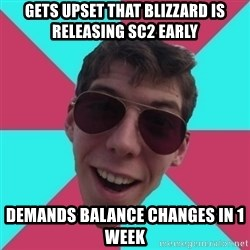 Hypocrite Gordon - GETS UPSET THAT BLIZZARD IS RELEASING SC2 EARLY DEMANDS BALANCE CHANGES IN 1 WEEK