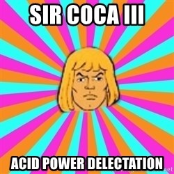 He-Man - Sir COCA iii ACID POWER delectation