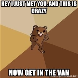 Pedo Bear From Beyond - Hey I just met you, And this is crazy now get in the van