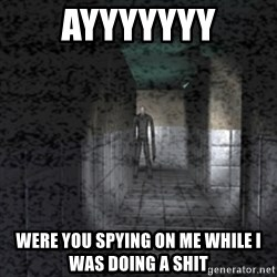 Slender game - ayyyyyyy were you spying on me while i was doing a shit