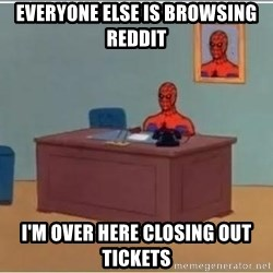 spiderman masterbating - everyone else is browsing reddit I'm over here closing out tickets