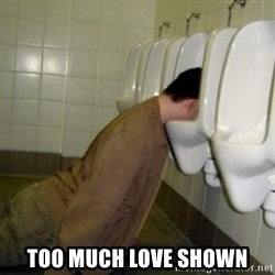 drunk meme -  Too much love shown