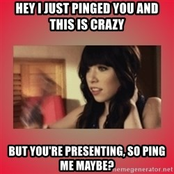Call Me Maybe Girl - Hey I just pinged you and this is crazy But you're presenting, so ping me maybe?