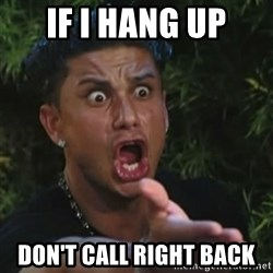 Angry Guido  - if i hang up don't call right back