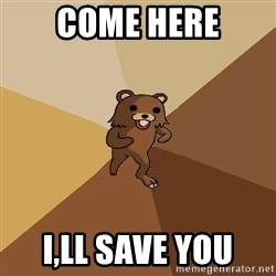Pedo Bear From Beyond - COME HERE I,LL SAVE YOU