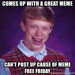 Bad Luck Brian - comes up with a great meme can't post up cause of meme free friday
