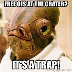 Ackbar - free ojs at the crater? it's a trap!