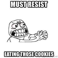 MUST RESIST - must resist eating those cookies
