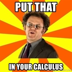 Dr. Steve Brule - PUT THAT  IN YOUR CALCULUS