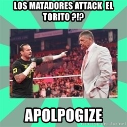 CM Punk Apologize! - Los Matadores attack  El Torito ?!? Apolpogize