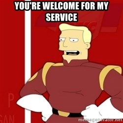 Zapp Brannigan - You're welcome for my service