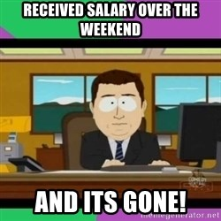 south park it's gone - received salary over the weekend and its gone!