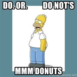 homer simpson mmm - Do. or.          do not's mmm donuts