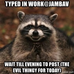 evil raccoon - typed in work@jambav wait till evening to post (the evil thingy for today)
