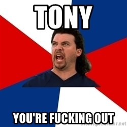 kenny powers - Tony You're fucking out