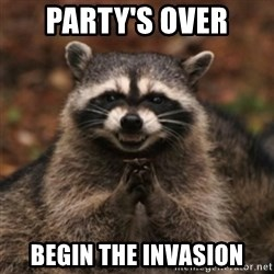 evil raccoon - party's over begin the invasion