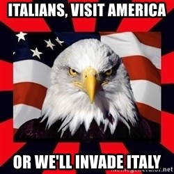 Bald Eagle - Italians, Visit America Or We'll Invade italy