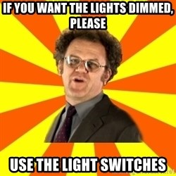 Dr. Steve Brule - if you want the lights dimmed, please use the light switches