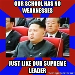 kim jong un - Our school has no weaknesses  just like our supreme leader