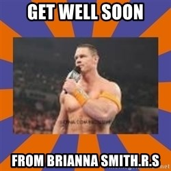 John cena be like you got a big ass dick - get well soon from brianna smith.r.s