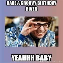 Austin Powers - HAVE A GROOVY BIRTHDAY RIVER YEAHHH BABY