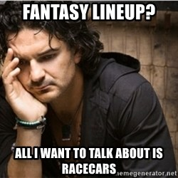 Ricardo Arjona - Fantasy Lineup?   All I want to talk about is racecars