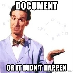Bill Nye - Document Or it Didn't Happen