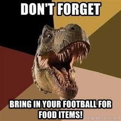 Raging T-rex - DON'T FORGET Bring in your Football for Food items!