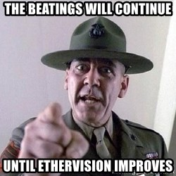 Military logic - THE BEATINGS WILL CONTINUE UNTIL ETHERVISION IMPROVES