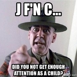 Military logic - J F'N C... Did you not get enough attention as a child?