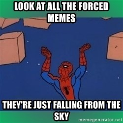 60's spiderman - Look at all the forced memes They're just falling from the sky