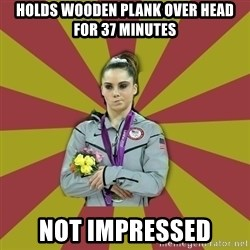 Not Impressed Makayla - Holds Wooden Plank over head for 37 minutes Not Impressed