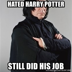 Snape - HATED HARRY POTTER STILL DID HIS JOB