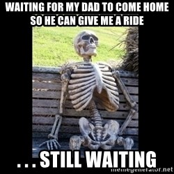 Still Waiting - Waiting for my dad to come home so he can give me a ride . . . still waiting