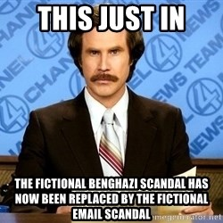 ron burgundy ratsville - this just in the fictional benghazi scandal has now been replaced by the fictional email scandal