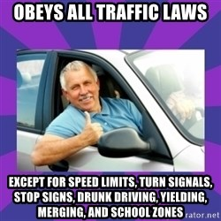 Perfect Driver - obeys all traffic laws except for speed limits, turn signals, stop signs, drunk driving, yielding, merging, and school zones