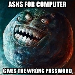 I Lied - ASKS FOR COMPUTER GIVES THE WRONG PASSWORD