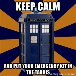 Dr. Who's TARDIS - keep calm and put your emergency kit in the tardis