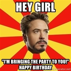 "Leave it to Iron Man - Hey Girl ""I'm bringing the party to you!"" Happy Birthday"
