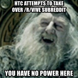 you have no power here - HTC Attempts to take over /r/VIVE subreddit You have no power here