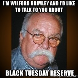 Wilford Brimley - I'm Wilford Brimley And I'd like to talk to you about  Black Tuesday Reserve