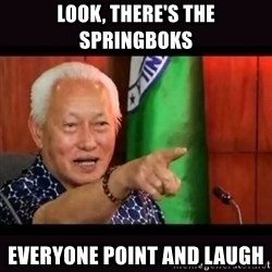 ALFREDO LIM MEME - Look, there's the Springboks Everyone point and laugh