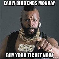 Mr T - Early Bird Ends Monday Buy Your Ticket Now