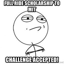 Challenge Accepted HD - Full ride scholarship to mit challenge accepted!