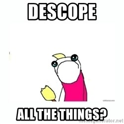sad do all the things - descope all the things?