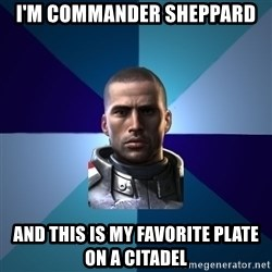 Blatant Commander Shepard - I'm commander sheppard and this is my favorite plate on a citadel
