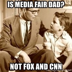 father son  - IS media fair dad? Not Fox and CNN