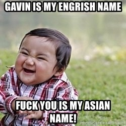 evil asian plotting baby - Gavin is my engrish name Fuck You is my Asian Name!