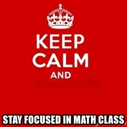 Keep Calm 2 -  Stay focused in math class