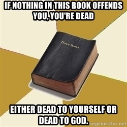 Denial Bible - If nothing in this book offends you, you're dead Either dead to yourself or dead to God.